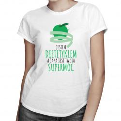 Jestem dietetykiem, jaka jest Twoja supermoc - damska koszulka z nadrukiem