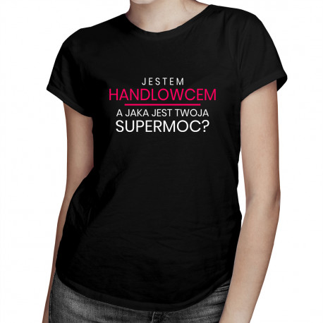 Jestem handlowcem, a jaka jest Twoja supermoc? - damska koszulka z nadrukiem
