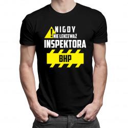 Nigdy nie lekceważ inspektora BHP - damska lub męska koszulka z nadrukiem