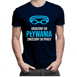 Urodzony do pływania, zmuszony do pracy - męska koszulka z nadrukiem