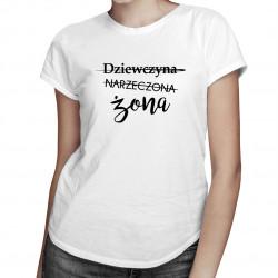 Dziewczyna - Narzeczona - Żona - damska koszulka z nadrukiem