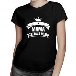 Mama - szefowa domu - damska koszulka z nadrukiem