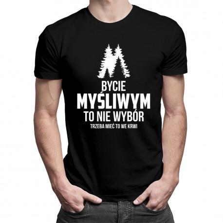 Bycie myśliwym to nie wybór - trzeba mieć to we krwi - męska koszulka z nadrukiem