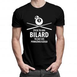 Życie to gra - bilard to już coś poważniejszego -męska koszulka z nadrukiem