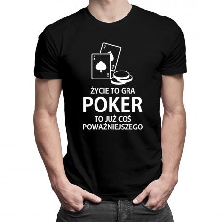 Życie to gra - poker to już coś poważniejszego - męska koszulka z nadrukiem