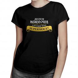 Jestem księgową A ty jakie masz super moce? - damska koszulka z nadrukiem