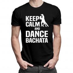 Keep calm and dance bachata - męska koszulka z nadrukiem