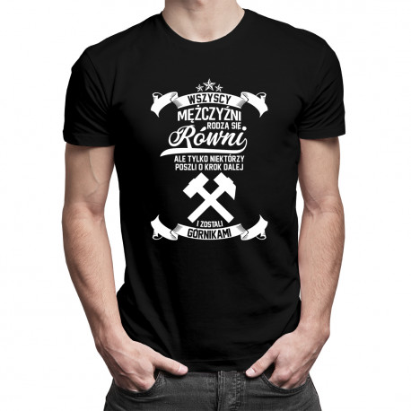 Wszyscy mężczyźni rodzą się równi - górnik - męska koszulka z nadrukiem