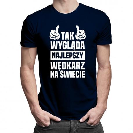 Tak wygląda najlepszy wędkarz na świecie - męska koszulka z nadrukiem