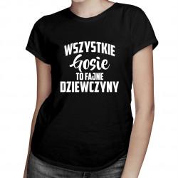 Wszystkie Gosie to fajne dziewczyny - damska koszulka z nadrukiem