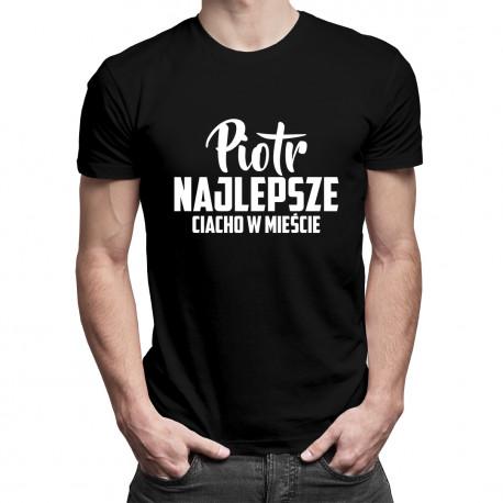 Piotr - Najlepsze ciacho w mieście - męska koszulka z nadrukiem