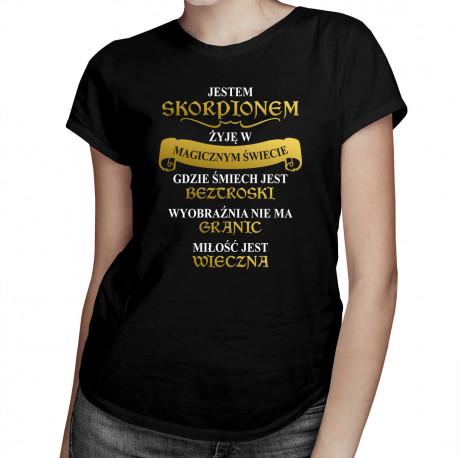 Jestem Skorpionem - żyję w magicznym świecie - damska koszulka z nadrukiem