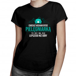 Chociaż kocham bycie pielęgniarką - góry v1 - damska koszulka z nadrukiem