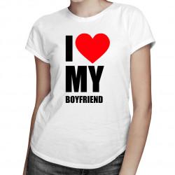 I love my boyfriend - damska koszulka z nadrukiem