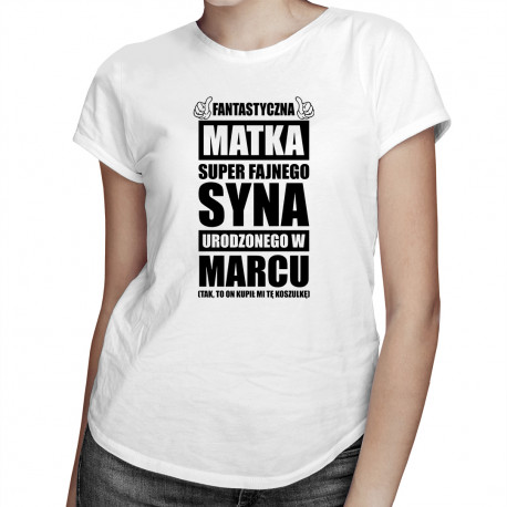 Fantastyczna matka super fajnego syna urodzonego w marcu - damska koszulka z nadrukiem