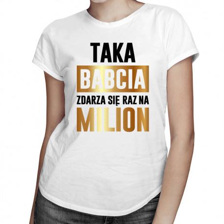 Taka babcia zdarza się raz na milion - damska koszulka z nadrukiem
