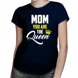 Mom you are the Queen - damska koszulka z nadrukiem