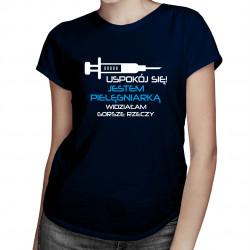 Uspokój się! Jestem pielęgniarką widziałam gorsze rzeczy - damska koszulka z nadrukiem