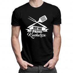 Nic nie przeraża kucharza - męska lub damska koszulka z nadrukiem