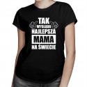 Tak wygląda najlepsza mama na świecie v.2 - damska koszulka z nadrukiem
