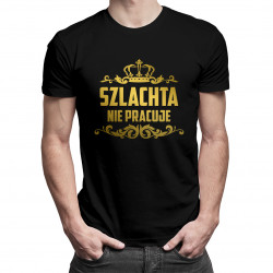 Szlachta nie pracuje - męska koszulka z nadrukiem