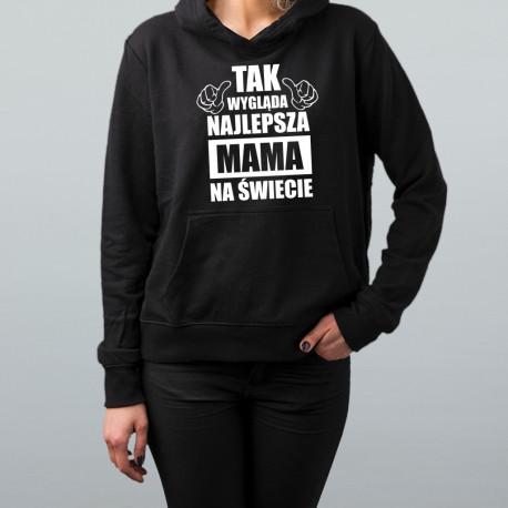 Tak wygląda najlepsza mama na świecie - damska bluza z nadrukiem