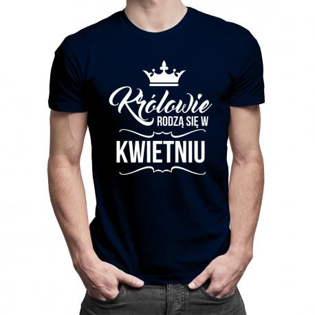 Królowie rodzą się w kwietniu - męska koszulka z nadrukiem