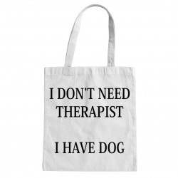 I don't need therapist - I have dog - torba bawełniana z nadrukiem
