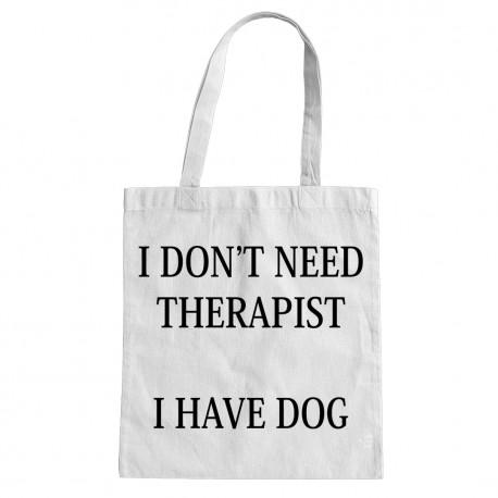 I don't need therapist - I have dog - torba bawełniana z nadrukiem