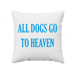 All dogs go to heaven - poduszka z nadrukiem