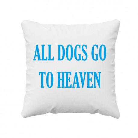 All dogs go to heaven - poduszka z nadrukiem