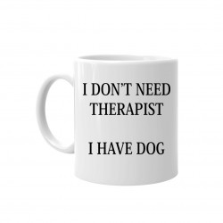 I don't need therapist - I have dog - kubek ceramiczny z nadrukiem