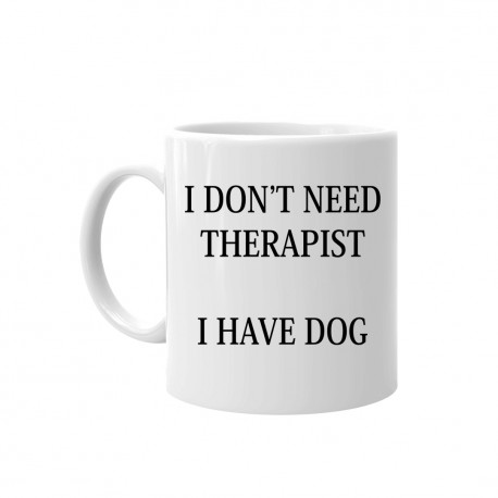 I don't need therapist - I have dog - kubek ceramiczny z nadrukiem