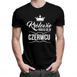 Królowie rodzą się w czerwcu - męska koszulka z nadrukiem