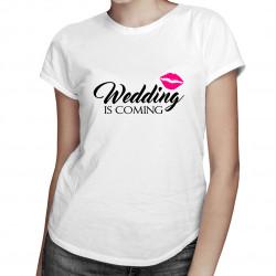 Wedding is coming - damska koszulka z nadrukiem