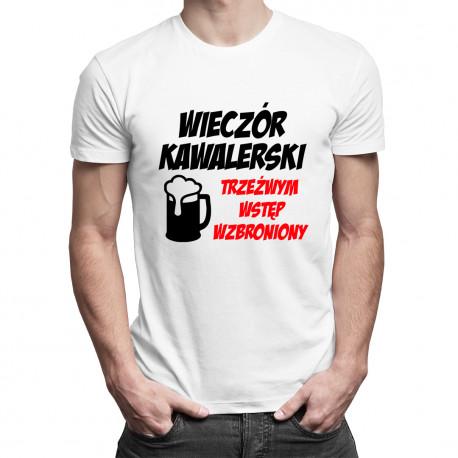 Wieczór kawalerski - trzeźwym wstęp wzbroniony - męska koszulka z nadrukiem