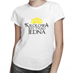 Królowa jest tylko jedna - damska koszulka z nadrukiem