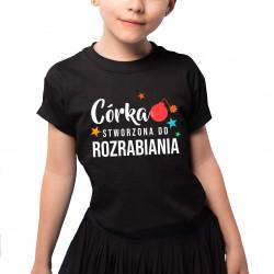 Córka - stworzona do rozrabiania - koszulka dziecięca z nadrukiem