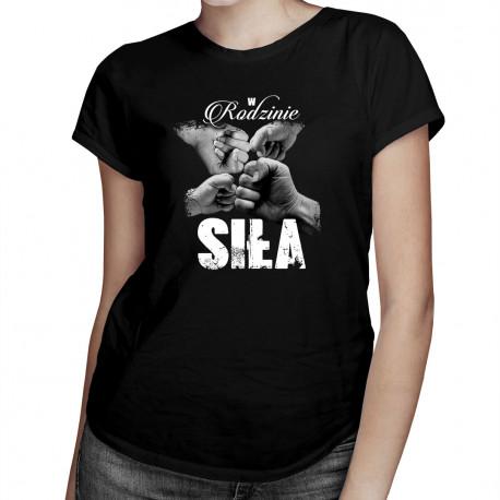 W rodzinie siła - damska koszulka z nadrukiem