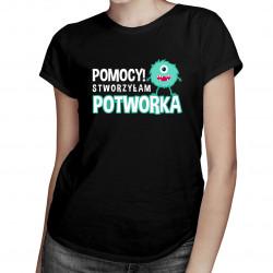 Pomocy! Stworzyłam potworka - damska koszulka z nadrukiem