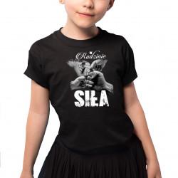 W rodzinie siła - koszulka dziecięca z nadrukiem