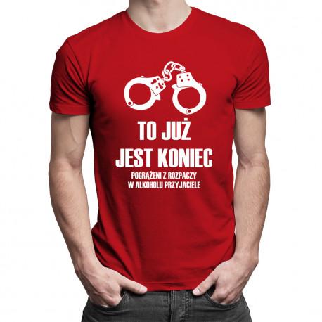 To już jest koniec - pogrążeni z rozpaczy w alkoholu przyjaciele - męska koszulka z nadrukiem