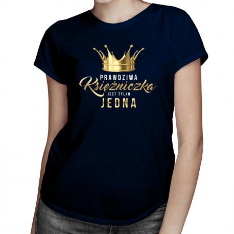 Prawdziwa księżniczka jest tylko jedna - damska koszulka z nadrukiem