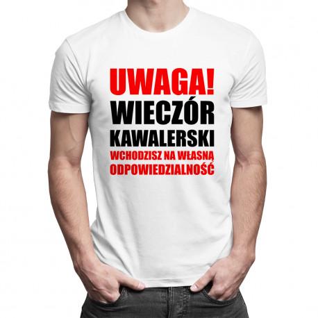 Uwaga! Wieczór kawalerski - wchodzisz na własną odpowiedzialność - męska koszulka z nadrukiem