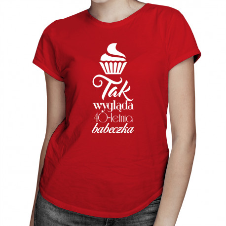 Tak wygląda X-letnia babeczka - damska koszulka z nadrukiem