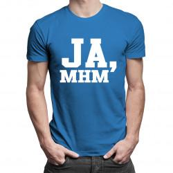 Ja, mhm - damska lub męska koszulka z nadrukiem