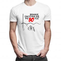 Branie zaczyna się po 50-tce! - damska lub męska koszulka z nadrukiem