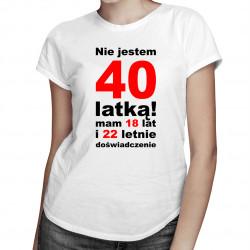 Nie jestem 40-latką! - damska koszulka z nadrukiem
