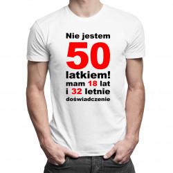 Nie jestem 50-latkiem! Mam 18 lat i 32-letnie doświadczenie - męska koszulka z nadrukiem