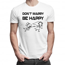 Don't marry, be happy - męska koszulka z nadrukiem